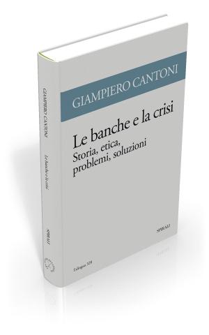 Le banche e la crisi. Storia, etica, problemi, soluzioni