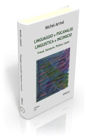 Linguaggio e psicanalisi. Linguistica e inconscio. Freud, Saussure, Pichon, Lacan