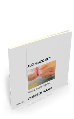 Alice Giacometti. L'artiste du paradis