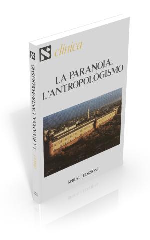 La paranoia, l'antropologismo. Studi sul discorso paranoico