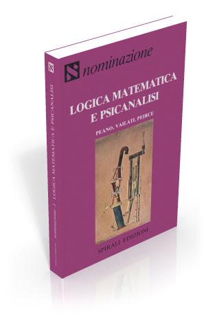 Logica matematica e psicanalisi. Peano, Vailati, Peirce