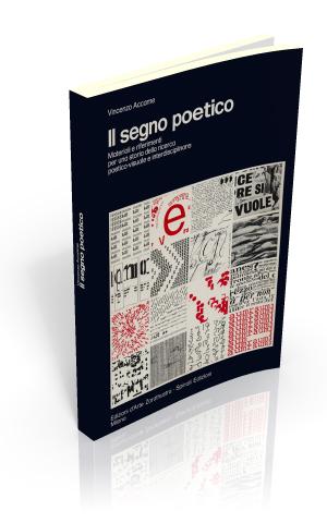 Il segno poetico. Materiali e riferimenti per una storia della ricerca poetico-visuale e interdisciplinare