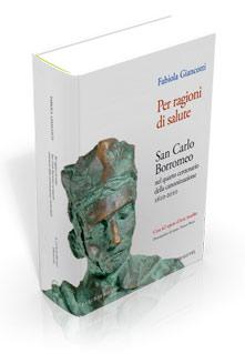 Per ragioni di salute. San Carlo Borromeo nel quarto centenario della canonizzazione (1610-2010)